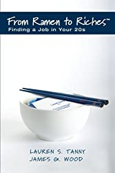 From Ramen to Riches: Finding a Job in Your 20s: A Young Professional's Guide to Career Search, Networking, Resume Writing, Interviewing, and Succeeding at Work