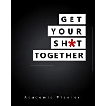 Get Your Sh*t Together Academic Planner: An 8x10 Inch Organizer with Inspirational Quotes and Tips on Success