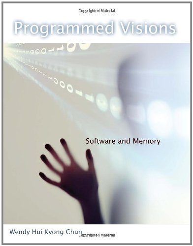 Programmed Visions: Software and Memory by Wendy Hui Kyong Chun, Publisher : The MIT Press