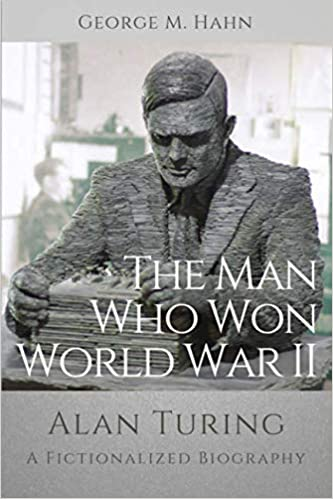 The Man Who Won World War II: Alan Turing, A Fictionalized