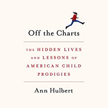 Off the Charts: The Hidden Lives and Lessons of American Child Prodigies Audiobook by Ann Hulbert Narrated by Kirsten Potter