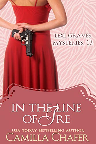 In the Line of Ire (Lexi Graves Mysteries Book 13) by [Chafer, Camilla]