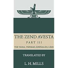 The Zend Avesta, Part III: The Yasna, Visparad, Âfrînagân, Gâhs  and  Miscellaneous Fragments