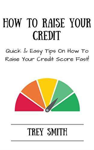 How To Raise Your Credit: Quick and Easy Tips On How To Raise Your Credit Score Fast!