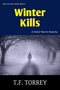 Winter Kills: A Victor Storm Novella by [T. F. Torrey]