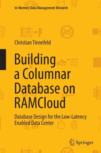 Building a Columnar Database on RAMCloud: Database Design for the Low-Latency Enabled Data Center (In-Memory Data Management Research) by Springer