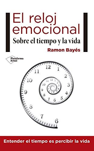 El reloj emocional: Sobre el tiempo y la vida (Spanish Edition) by [