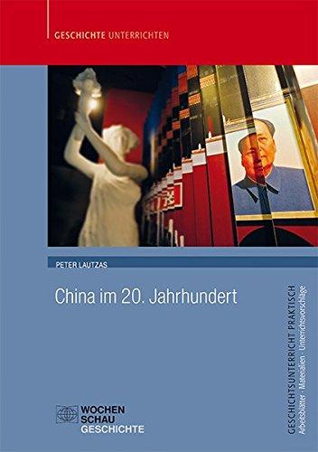 China im 20. Jahrhundert (Geschichtsunterricht praktisch) Taschenbuch – 1. September 2014 Peter Lautzas Wochenschau Verlag 3734400309 Geschichte / Sonstiges