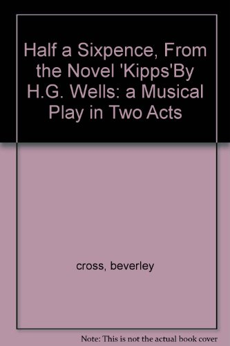 Half a Sixpence, From the Novel 'Kipps'By H.G. Wells: a Musical Play in Two Acts