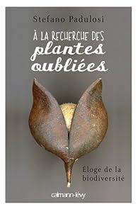 A la recherche des plantes oubliées : Eloge de la biodiversité par Stefano Padulosi
