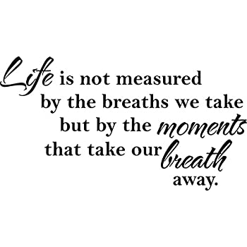 Wall Decal Quote Life Is Not Measure By The Breaths We Take But By The  Moments