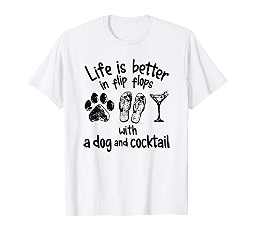 Life is better in flip flops with a dog and coktail T-shirt
