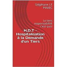 H.D.T - Hospitalisation à la Demande d'un Tiers: Le tiers responsabilité  c'est quoi (French Edition)