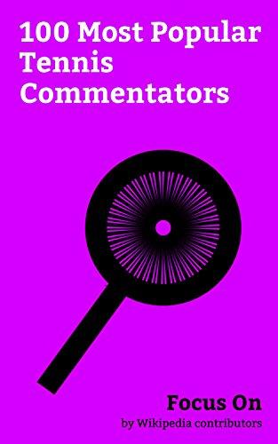 Focus On: 100 Most Popular Tennis Commentators: Rick Barry, Billie Jean King, Andy Roddick, Milos Raonic, Robin Roberts (newscaster), Craig Sager, Arthur ... Connors, Marv Albert, Bob Costas, etc.