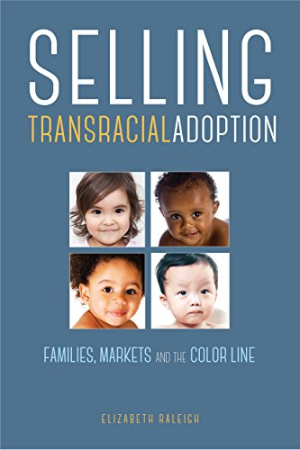 Selling Transracial Adoption: Families, Markets, and the Color Line