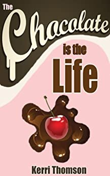 The Chocolate Is The Life by [Thomson, Kerri]