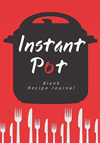 Pot Recipe Card - Instant Pot Blank Recipe Journal: A DIY Create Your Own Cookbook for Electric Pressure Cookers