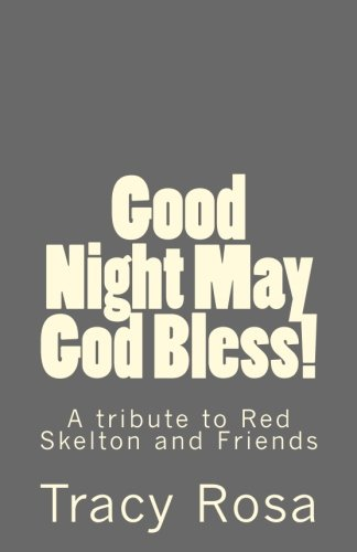 Good Night May God Bless!: A tribute to Red Skelton and Friends