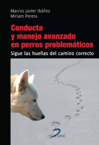 Descargar Libro Conducta Y Manejo Avanzado En Perros Problemáticos Marcos Javier Ibáñez