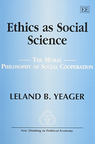 Ethics As Social Science: The Moral Philosophy of Social Cooperation (New Thinking in Political Economy series)