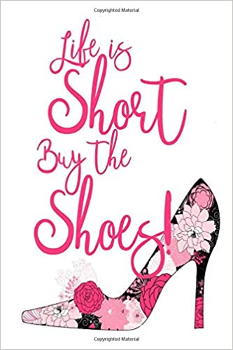 ef0457811d78 Amazon.com: Life Is Short Buy The Shoes: Lined Journal Notebook ...