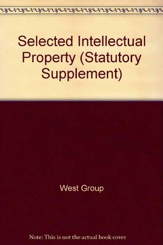 Selected Intellectual Property and Unfair Competition: Statutes, Regulations and Treaties (Statutory Supplement)