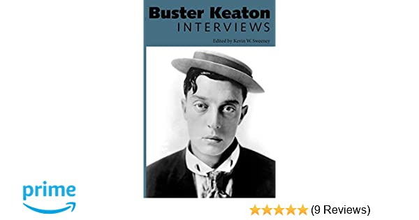 b50b06fe426 Buster Keaton  Interviews (Conversations With Filmmakers Series)  Kevin W.  Sweeney  9781578069637  Amazon.com  Books