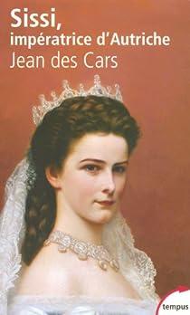 Sissi, impératrice d'Autriche par Des Cars