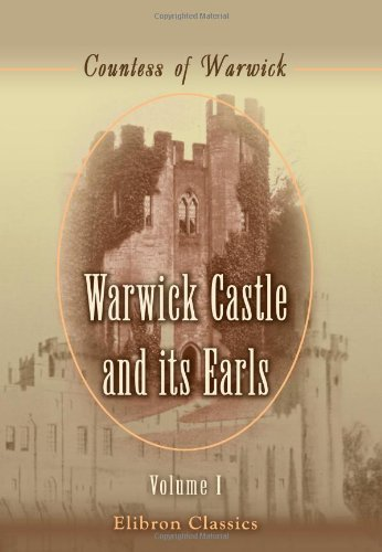 Warwick Castle and its Earls: Volume 1 PDF