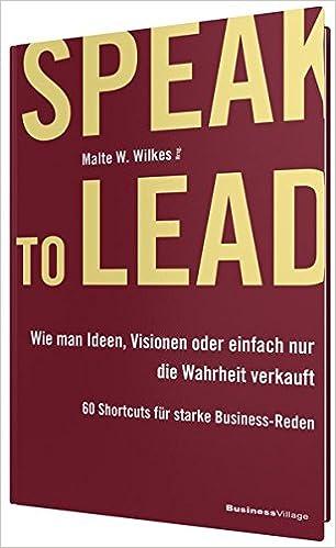 Cover des Buchs: Speak to Lead: Wie man Ideen, Visionen oder einfach nur die Wahrheit verkauft