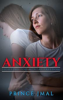 Anxiety: Fighting For Mental Freedom by [Jmal, Prince]