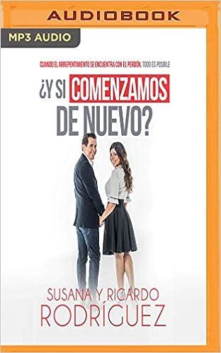 Y si comenzamos de nuevo? (Narración en Castellano): Cuando El Arrepentimiento Se Encuentra Con El Perdón, Todo Es Posible (Spanish Edition): Susana ...