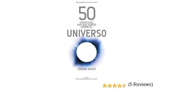 50 cosas que hay que saber sobre el universo: Amazon.es: Baker, Joanne, Alquézar, Julia: Libros