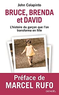 Bruce, Brenda et David: L'histoire du garçon que l'on transforma en fille par John Colapinto