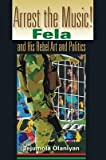 img - for [(Arrest the Music!: Fela and His Rebel Art and Politics)] [Author: Tejumola Olaniyan] published on (October, 2004) book / textbook / text book