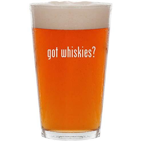 got whiskies? - 16oz All Purpose Pint Beer Glass