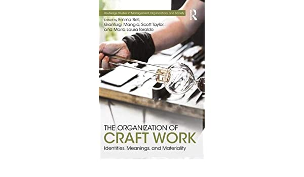 The Organization Of Craft Work Identities Meanings And