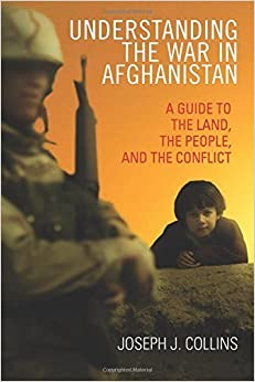 Book Understanding the War in Afghanistan: A Guide to the Land, the People, and the Conflict by Joseph J. Collins (2013-02-01)