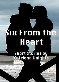 Six From the Heart by [Knights, Katriena]