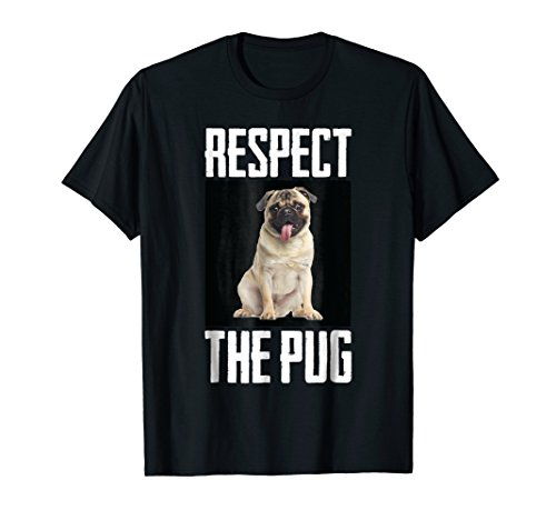 - Respect The Pug Dog Photo Cute Canine Pet Lover Gift T-Shirt