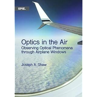 Optics in the Air: Observing Optical Phenomena Through Airplane Windows (Press Monographs)