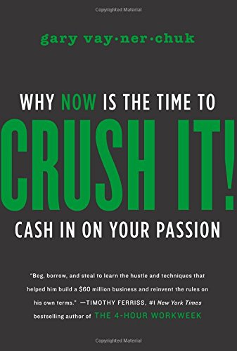 Crush It!: Why NOW Is the Time to Cash In on Your Passion
