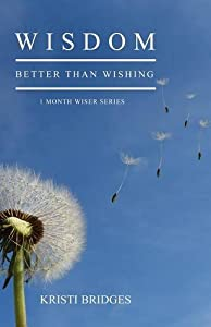 Wisdom Better Than Wishing: Book 1 in the 1 Month Wiser Series