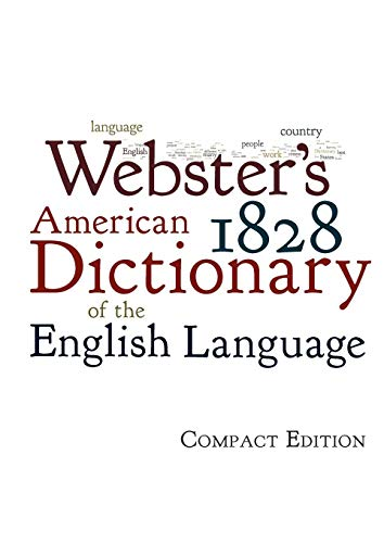 - Webster's 1828 American Dictionary of the English Language