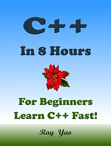 C++: C++ in 8 Hours, C++ for Beginners, Learn C++ fast! A smart way to learn C plus plus. Plain & Simple. C++ programming, C++ in easy steps, Start coding today: A Beginner's Guide, Fast & Easy! Pdf