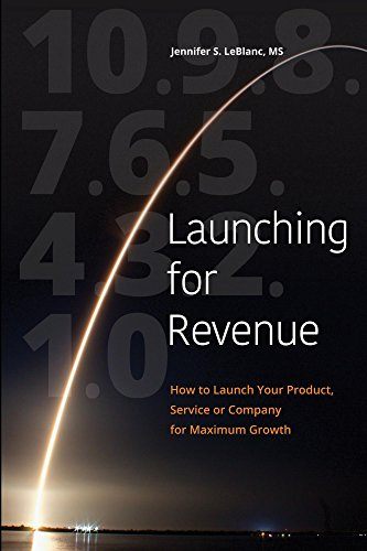 Launching for Revenue: How to Launch Your Product, Service or Company for Maximum Growth