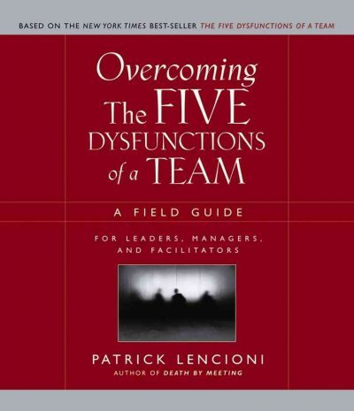 Overcoming the Five Dysfunctions of a Team: A Field Guide for Leaders, Managers, and Facilitators -  Patrick Lencioni, Paperback