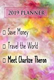 2019 Planner: Save Money, Travel The World, Meet Charlize Theron: Charlize Theron 2019 Planner