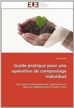Book Guide pratique pour une op?ation de compostage individuel: Cas d'une Communaut?de Commune ?la R?nion (D?artement D'outre-mer) (French Edition) by Velia, Sylvain (2011)