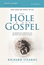 The Hole in Our Gospel Study Guide: What does God expect of us? The answer that changed my life and might just change the world.